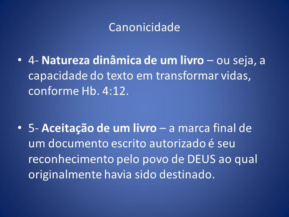 Canonicidade 4- Natureza dinâmica de um livro – ou seja, a capacidade do texto em transformar vidas, conforme Hb. 4:12.
