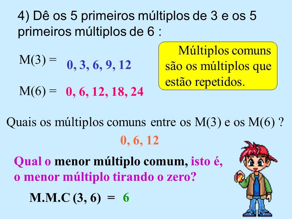4) Dê os 5 primeiros múltiplos de 3 e os 5