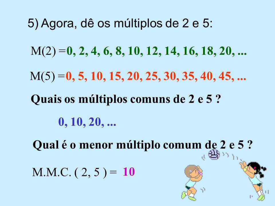 5) Agora, dê os múltiplos de 2 e 5: