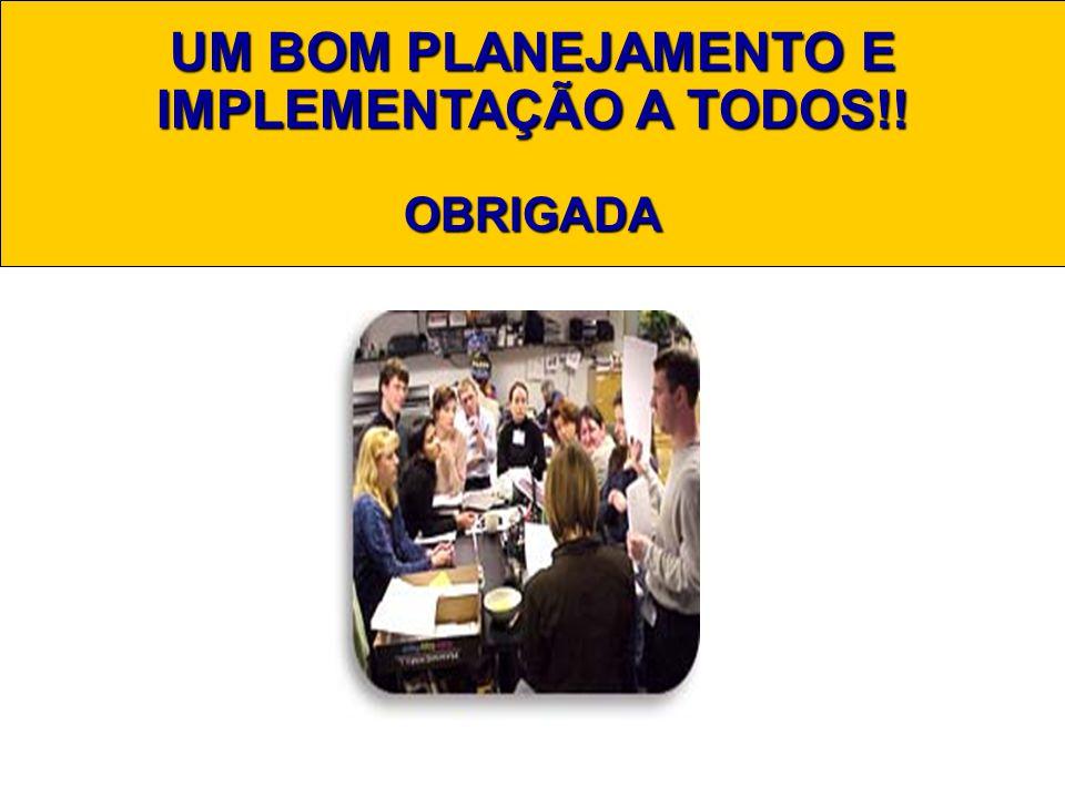 UM BOM PLANEJAMENTO E IMPLEMENTAÇÃO A TODOS!!