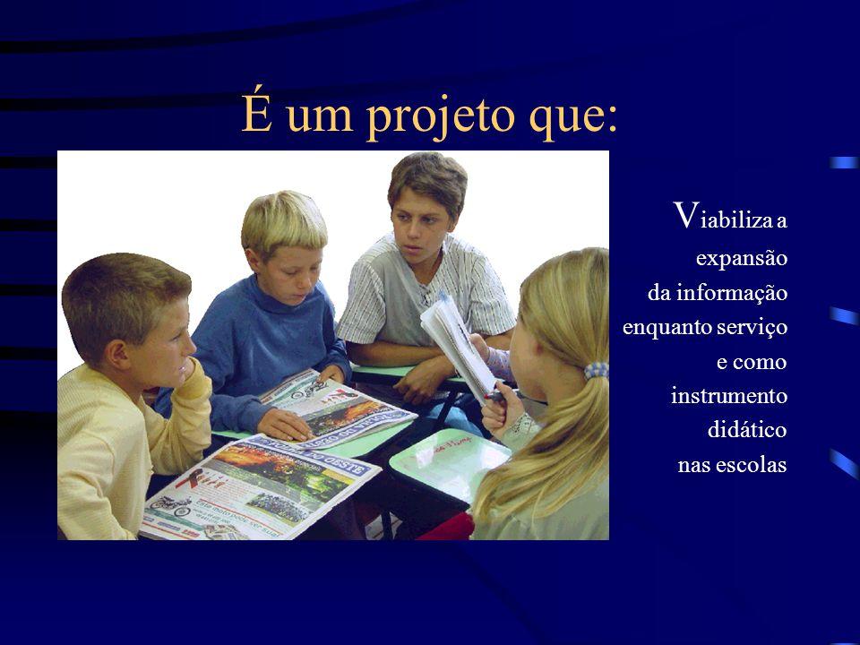 É um projeto que: Viabiliza a expansão da informação enquanto serviço