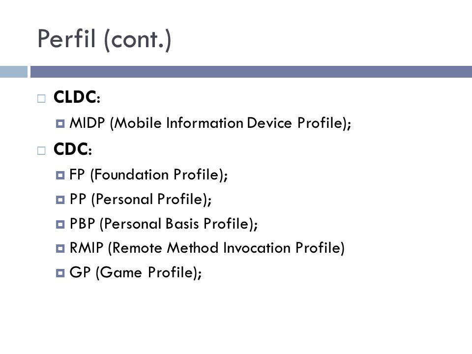 Perfil (cont.) CLDC: CDC: MIDP (Mobile Information Device Profile);
