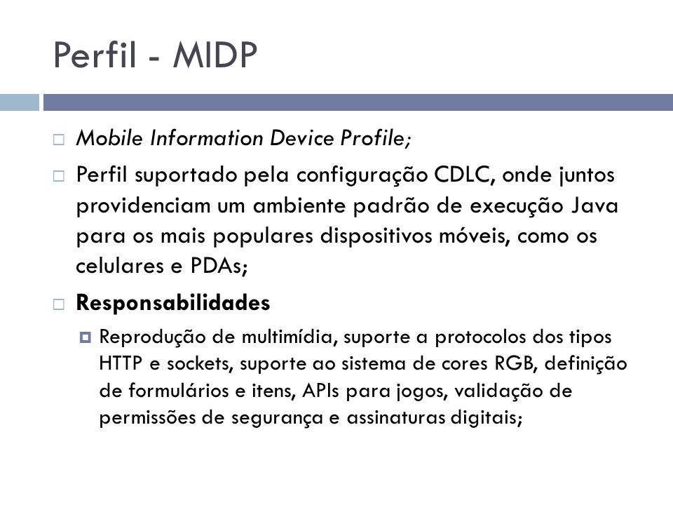 Perfil - MIDP Mobile Information Device Profile;