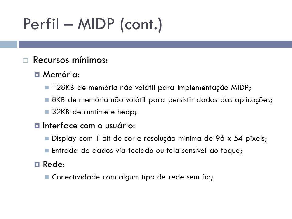 Perfil – MIDP (cont.) Recursos mínimos: Memória: