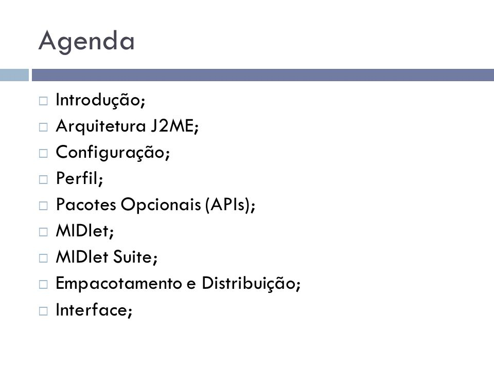 Agenda Introdução; Arquitetura J2ME; Configuração; Perfil;