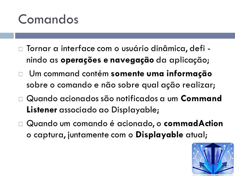 Comandos Tornar a interface com o usuário dinâmica, defi - nindo as operações e navegação da aplicação;