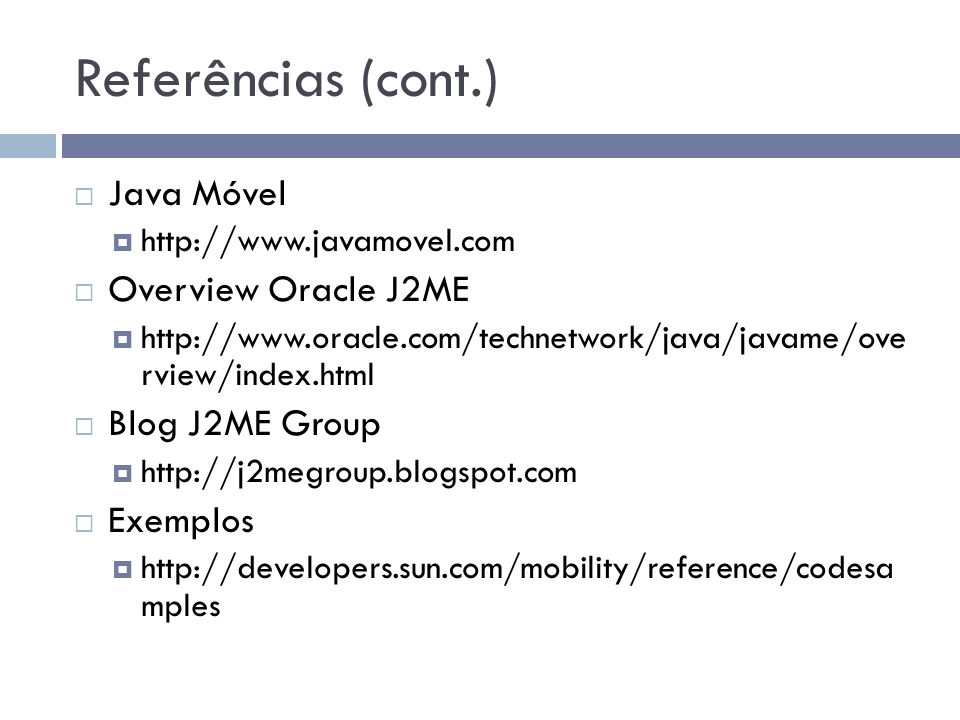 Referências (cont.) Java Móvel Overview Oracle J2ME Blog J2ME Group
