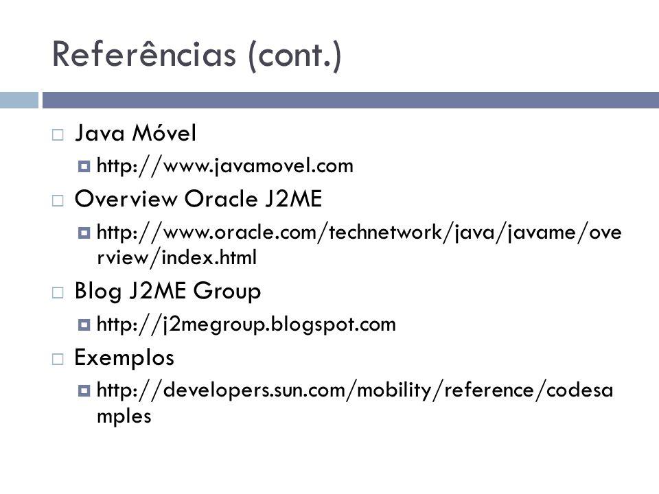 Referências (cont.) Java Móvel Overview Oracle J2ME Blog J2ME Group