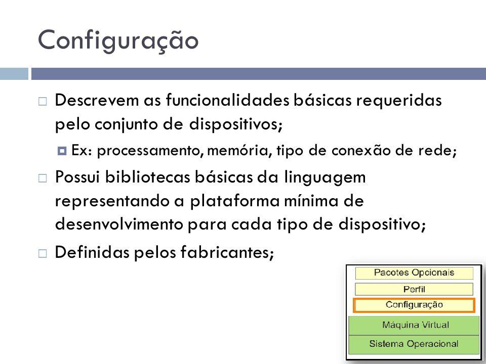 Configuração Descrevem as funcionalidades básicas requeridas pelo conjunto de dispositivos; Ex: processamento, memória, tipo de conexão de rede;