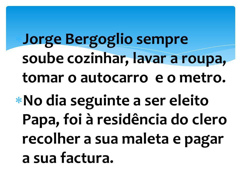 Jorge Bergoglio sempre soube cozinhar, lavar a roupa, tomar o autocarro e o metro.