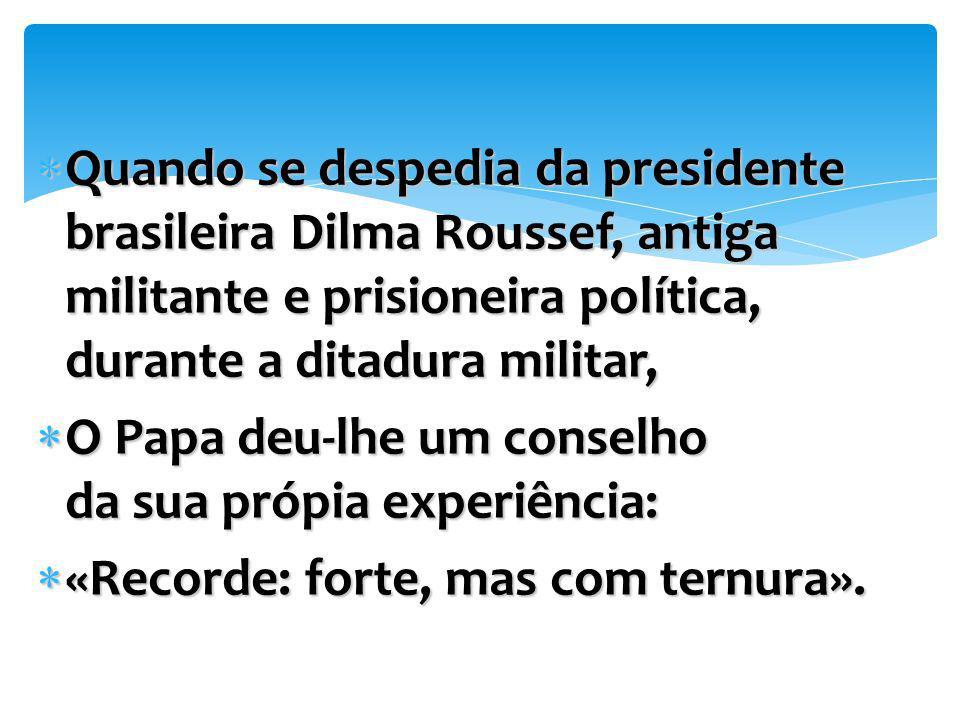 Quando se despedia da presidente brasileira Dilma Roussef, antiga militante e prisioneira política, durante a ditadura militar,