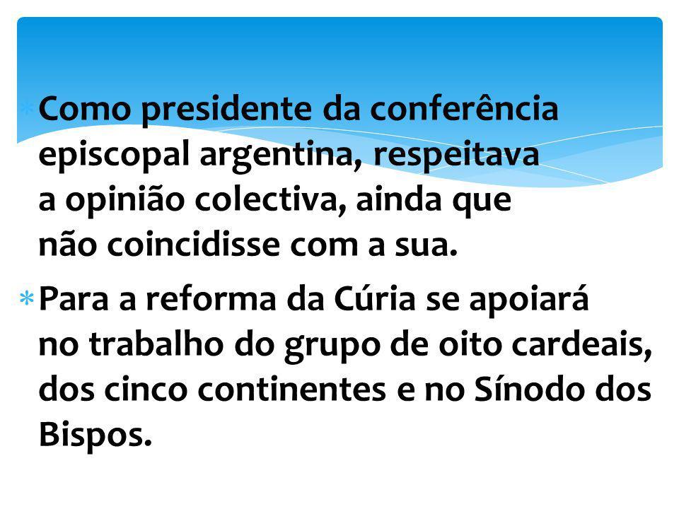 Como presidente da conferência episcopal argentina, respeitava a opinião colectiva, ainda que não coincidisse com a sua.