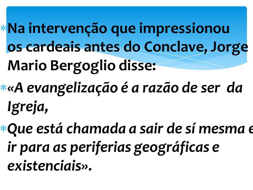 Na intervenção que impressionou os cardeais antes do Conclave, Jorge Mario Bergoglio disse: