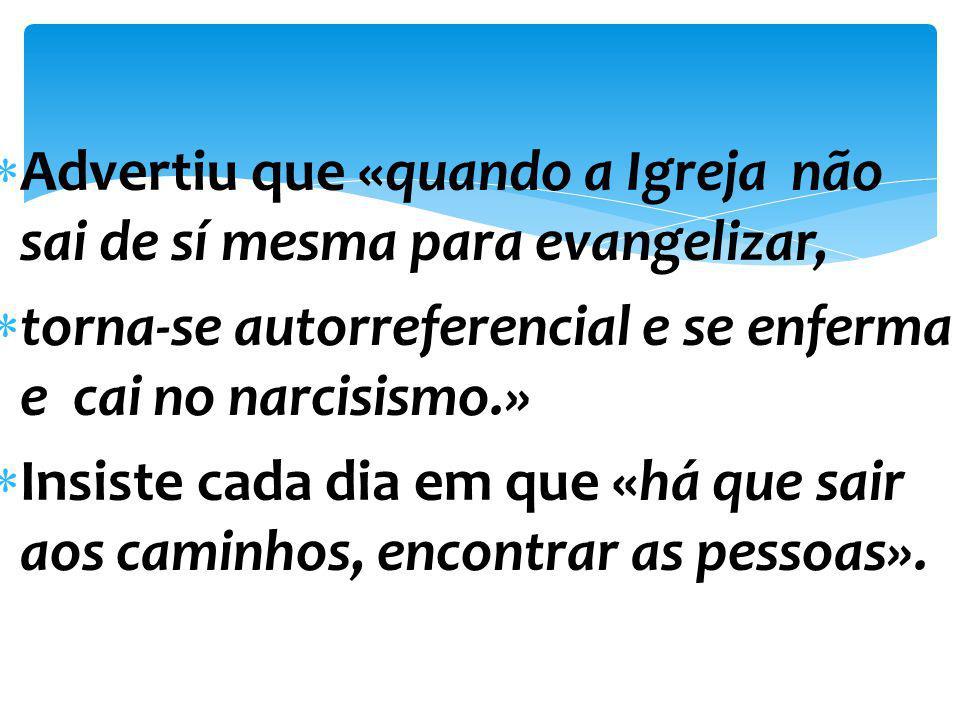 Advertiu que «quando a Igreja não sai de sí mesma para evangelizar,