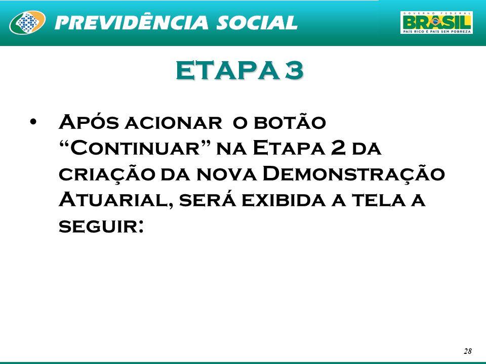 ETAPA 3 Após acionar o botão Continuar na Etapa 2 da criação da nova Demonstração Atuarial, será exibida a tela a seguir: