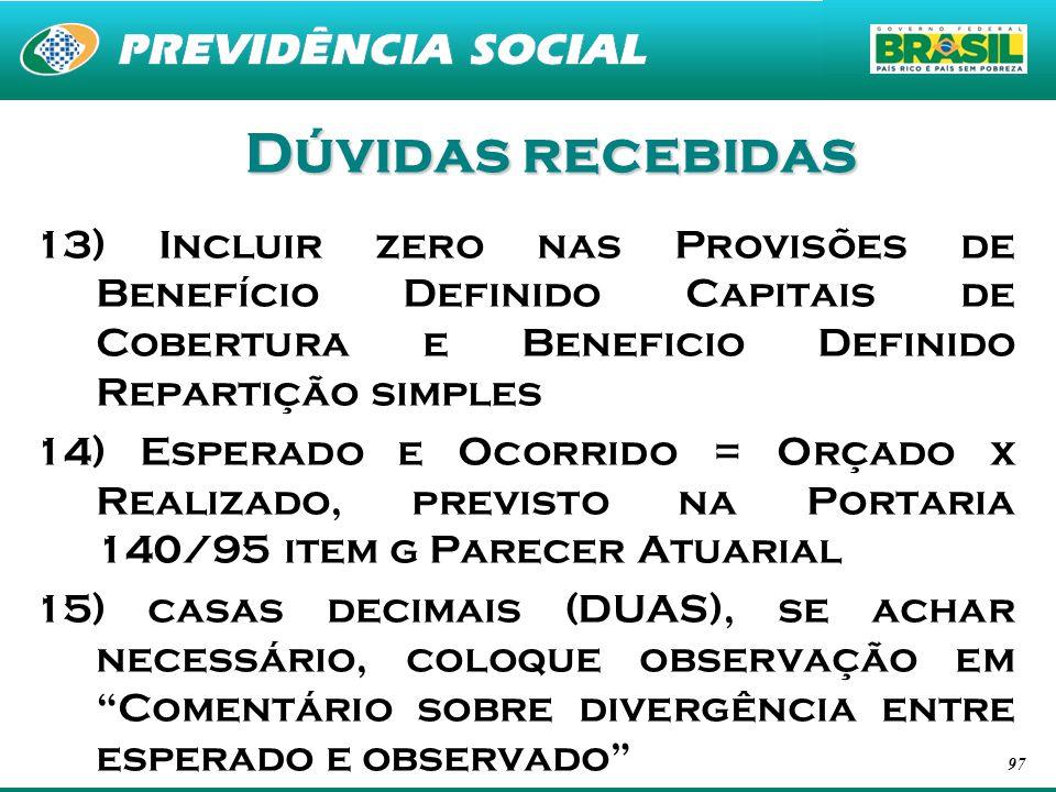 Dúvidas recebidas 13) Incluir zero nas Provisões de Benefício Definido Capitais de Cobertura e Beneficio Definido Repartição simples.