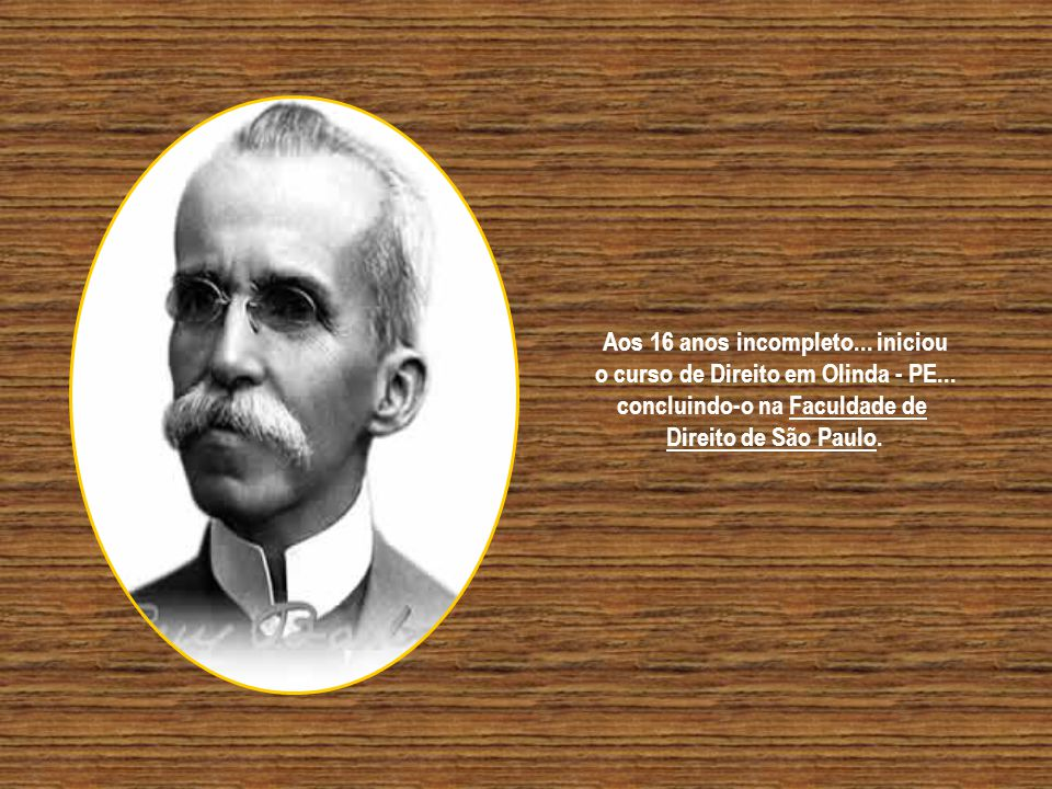 Aos 16 anos incompleto... iniciou o curso de Direito em Olinda - PE...