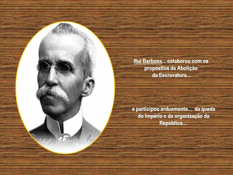 Rui Barbosa... colaborou com os propósitos da Abolição