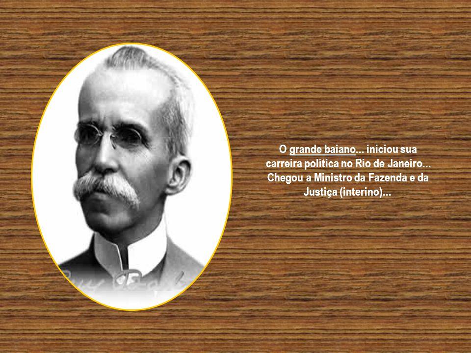 O grande baiano... iniciou sua carreira política no Rio de Janeiro...