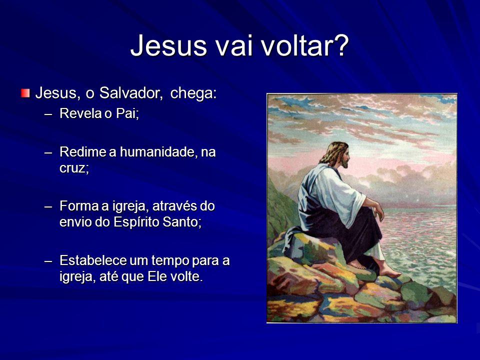 Jesus vai voltar Jesus, o Salvador, chega: Revela o Pai;