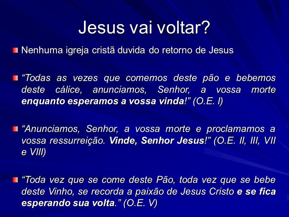 Jesus vai voltar Nenhuma igreja cristã duvida do retorno de Jesus