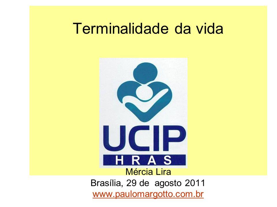 Terminalidade da vida Mércia Lira Brasília, 29 de agosto 2011 www