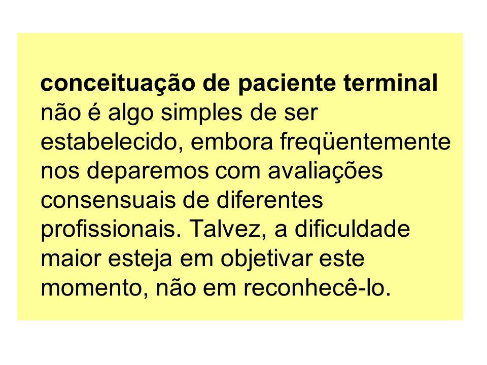 conceituação de paciente terminal não é algo simples de ser estabelecido, embora freqüentemente nos deparemos com avaliações consensuais de diferentes profissionais.