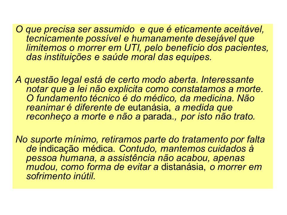 O que precisa ser assumido e que é eticamente aceitável, tecnicamente possível e humanamente desejável que limitemos o morrer em UTI, pelo benefício dos pacientes, das instituições e saúde moral das equipes.