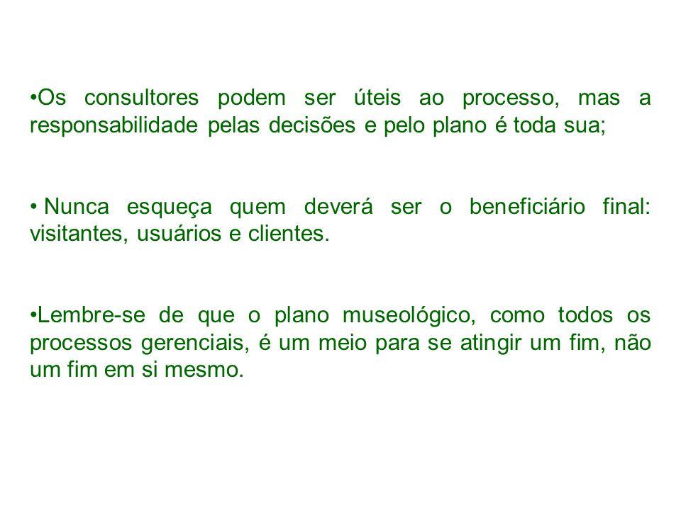 Os consultores podem ser úteis ao processo, mas a responsabilidade pelas decisões e pelo plano é toda sua;