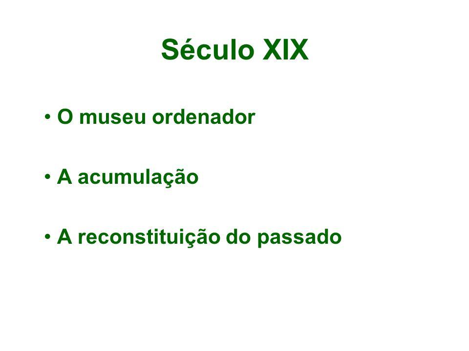 O museu ordenador A acumulação A reconstituição do passado