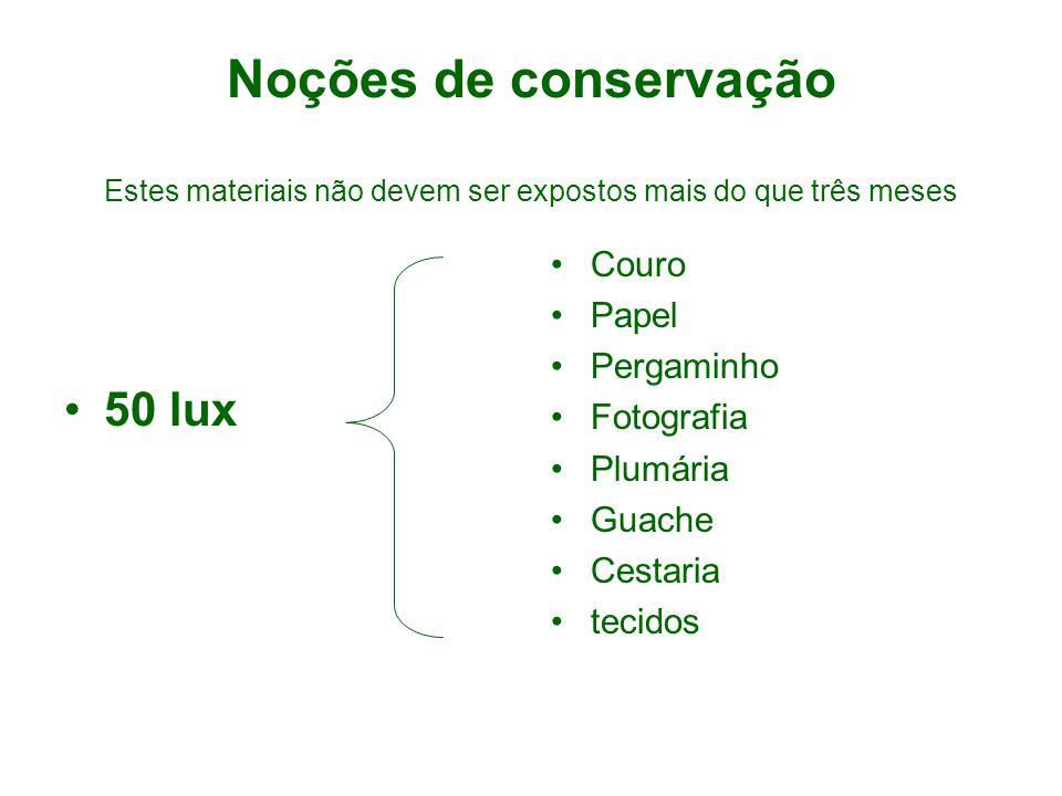 Noções de conservação Estes materiais não devem ser expostos mais do que três meses