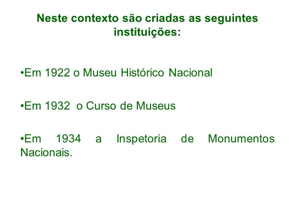 Neste contexto são criadas as seguintes instituições: