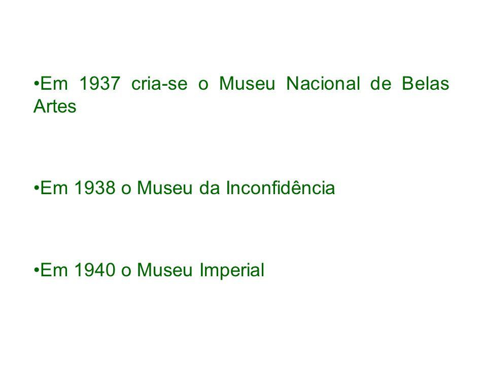 Em 1937 cria-se o Museu Nacional de Belas Artes