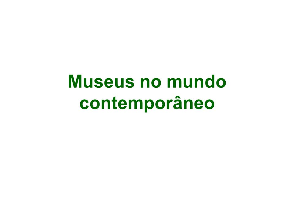 Museus no mundo contemporâneo