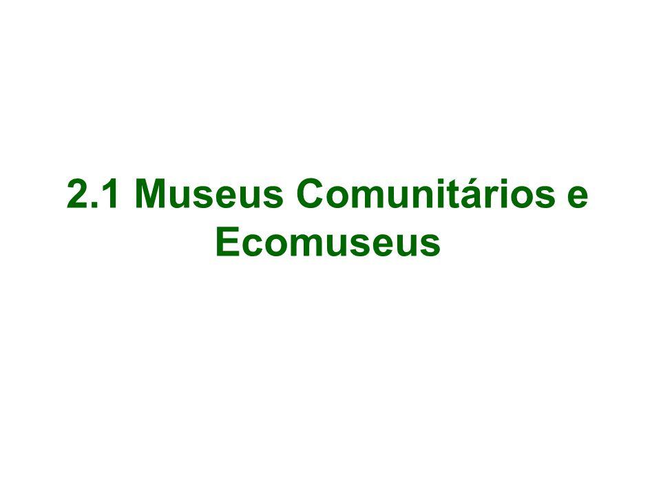 2.1 Museus Comunitários e Ecomuseus