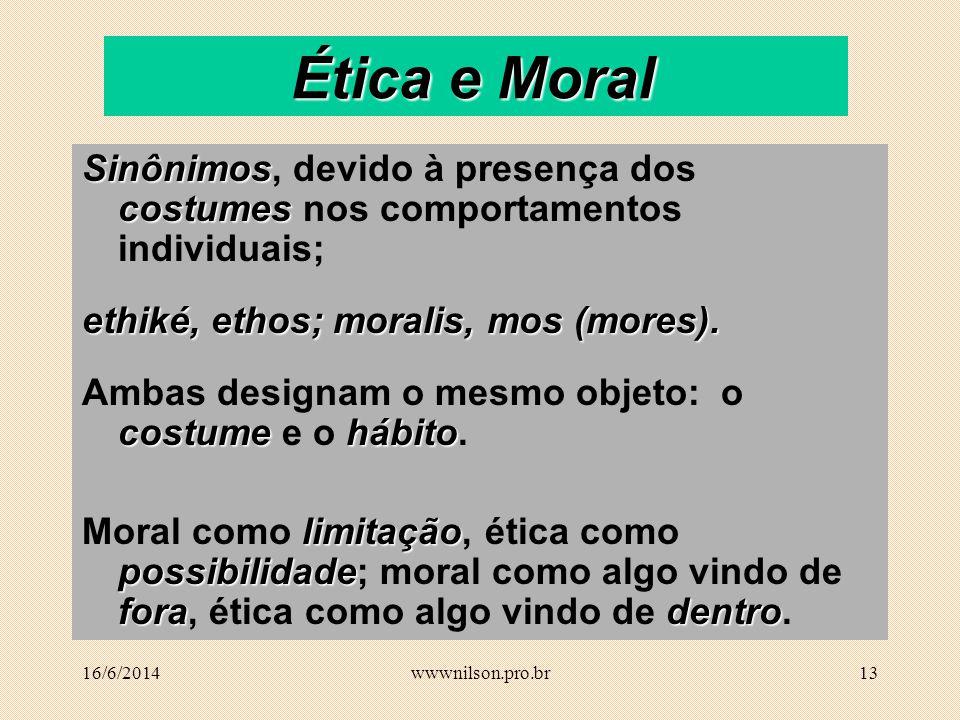 Ética e Moral Sinônimos, devido à presença dos costumes nos comportamentos individuais; ethiké, ethos; moralis, mos (mores).