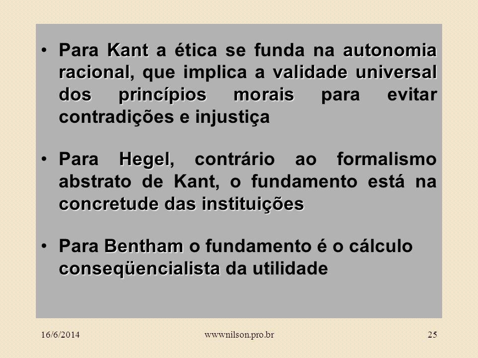 Para Bentham o fundamento é o cálculo conseqüencialista da utilidade