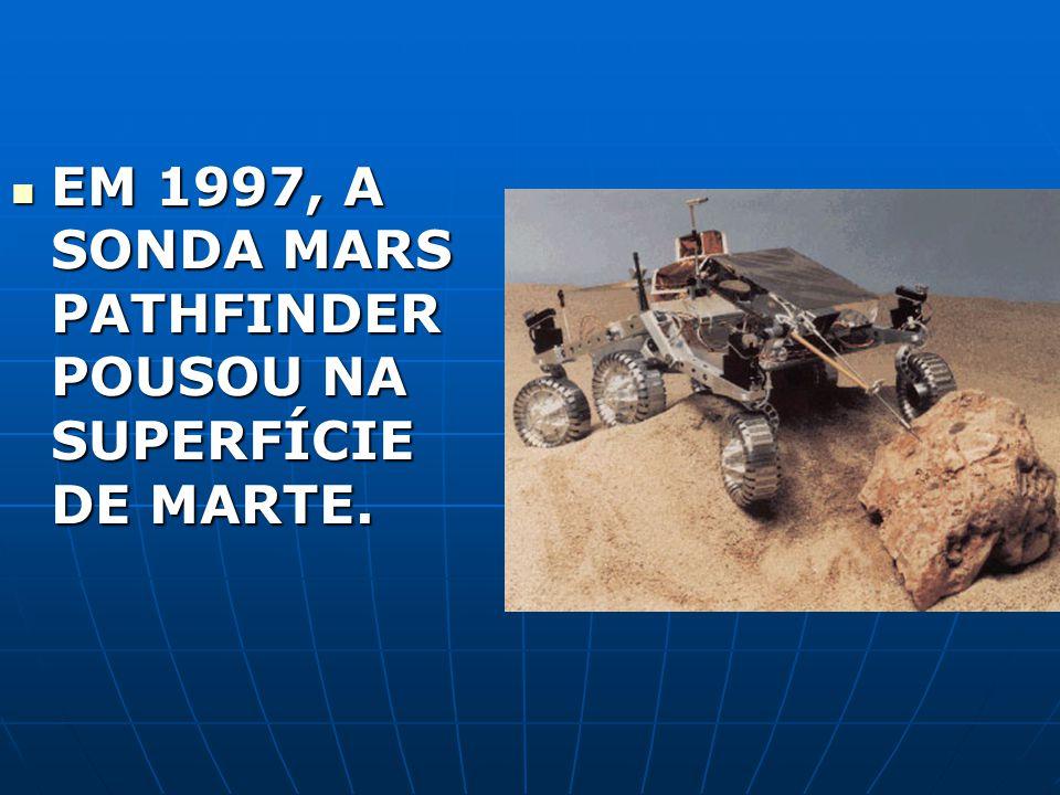 EM 1997, A SONDA MARS PATHFINDER POUSOU NA SUPERFÍCIE DE MARTE.