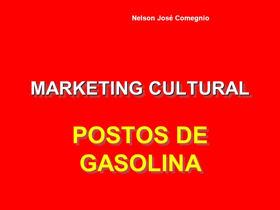 Nelson José Comegnio MARKETING CULTURAL POSTOS DE GASOLINA