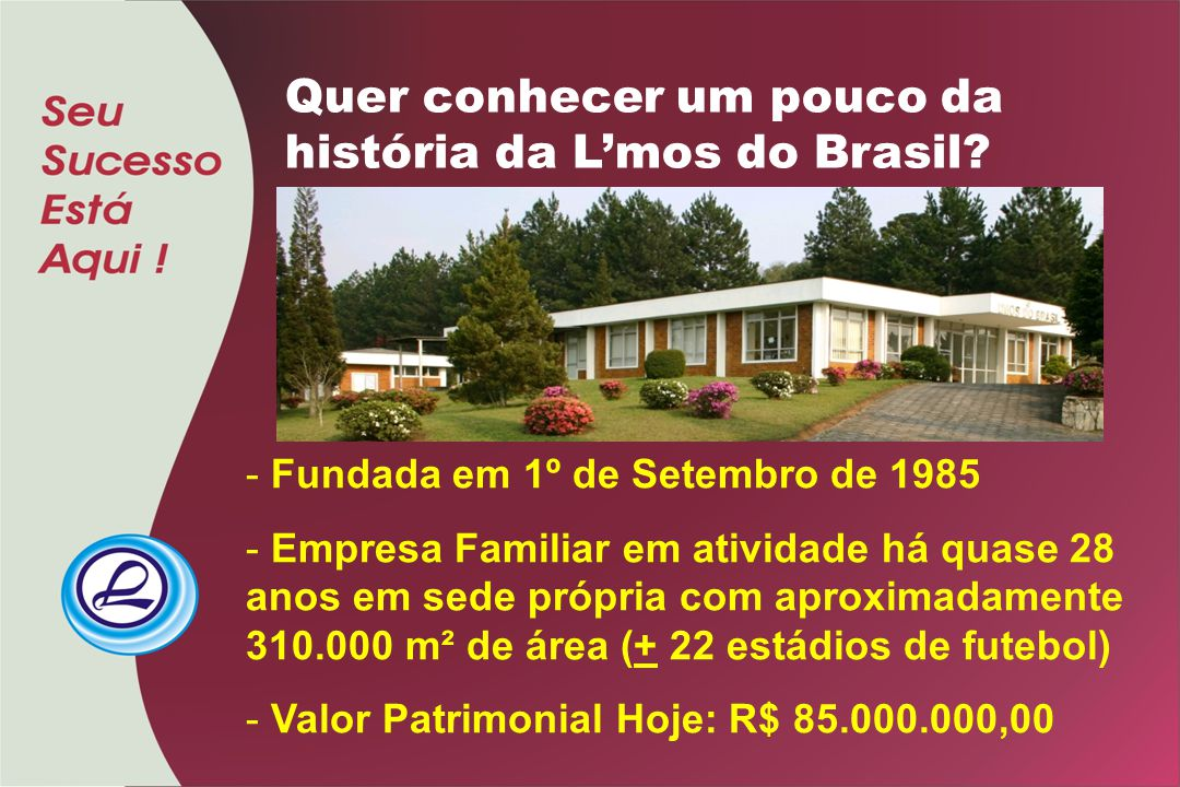 Quer conhecer um pouco da história da L'mos do Brasil