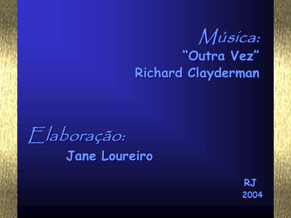 Música: Elaboração: Outra Vez Richard Clayderman Jane Loureiro RJ