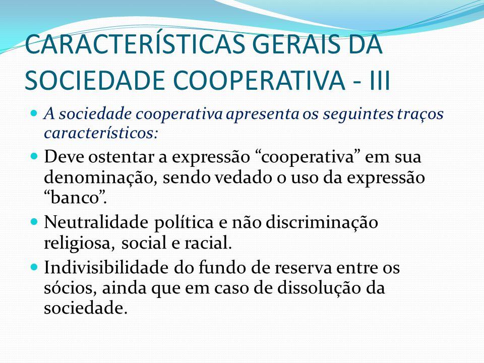 CARACTERÍSTICAS GERAIS DA SOCIEDADE COOPERATIVA - III