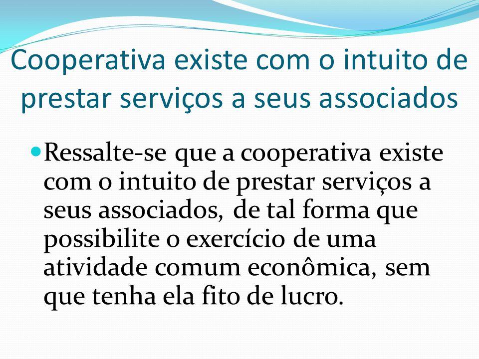 Cooperativa existe com o intuito de prestar serviços a seus associados