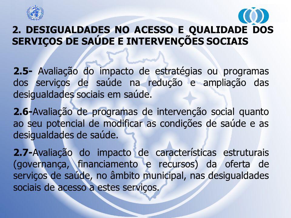 2. DESIGUALDADES NO ACESSO E QUALIDADE DOS SERVIÇOS DE SAÚDE E INTERVENÇÕES SOCIAIS