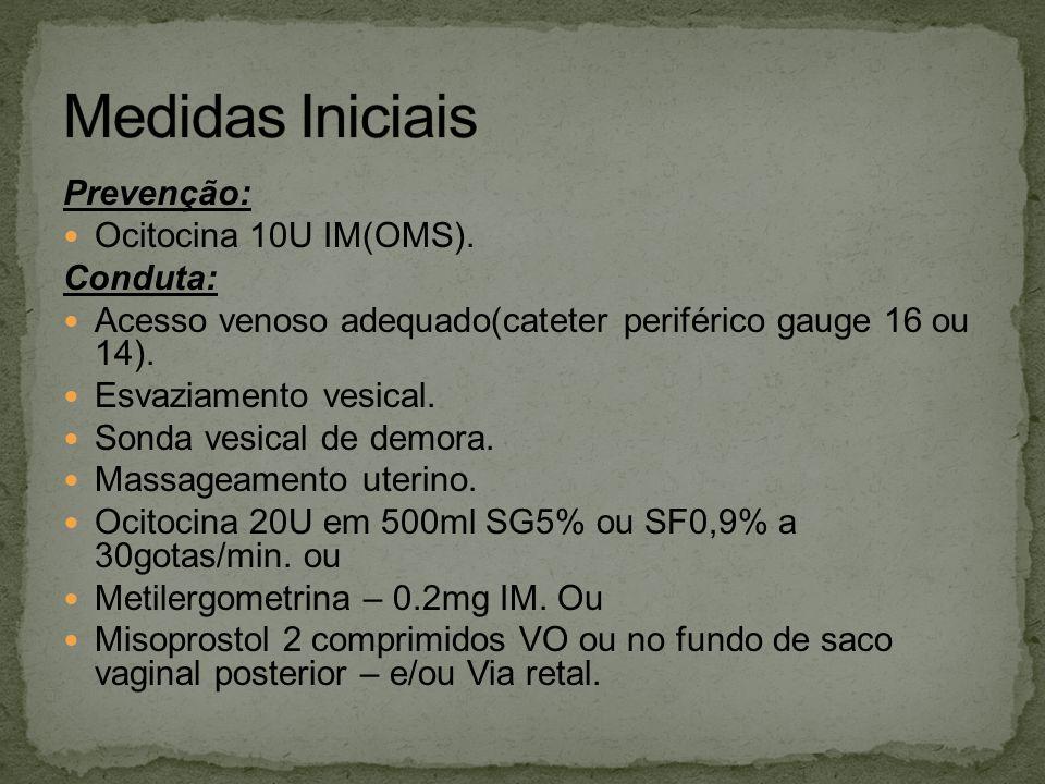 Medidas Iniciais Prevenção: Ocitocina 10U IM(OMS). Conduta: