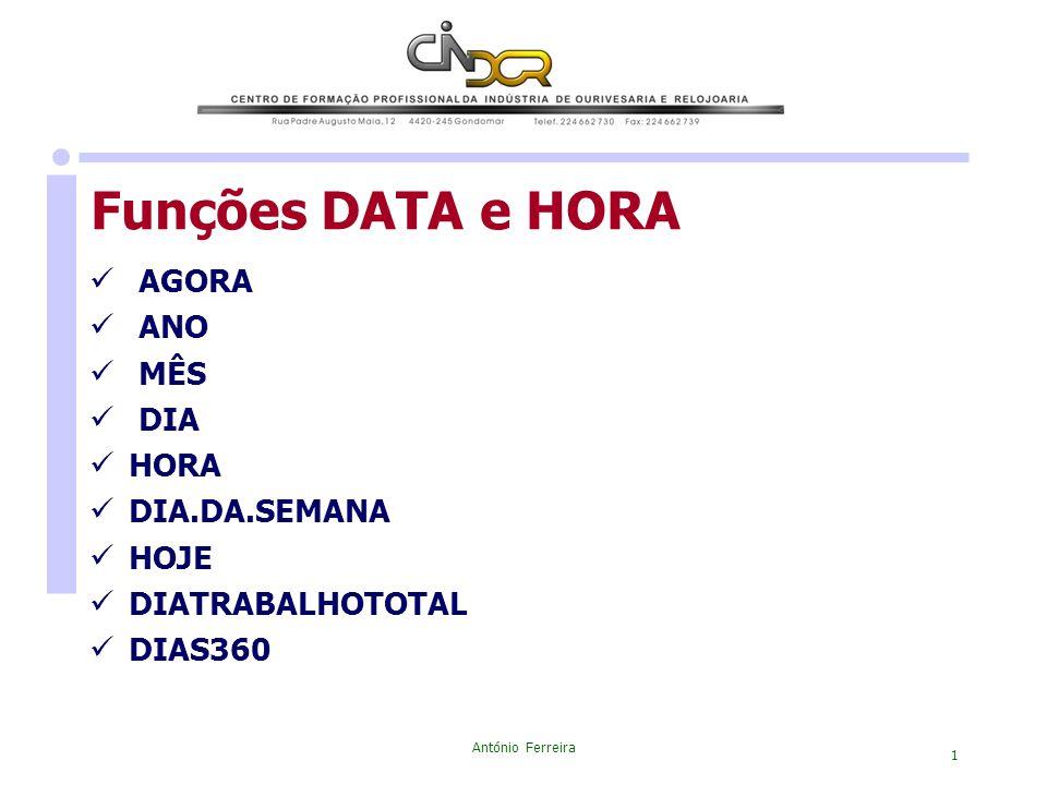 Funções DATA e HORA AGORA ANO MÊS DIA HORA DIA.DA.SEMANA HOJE