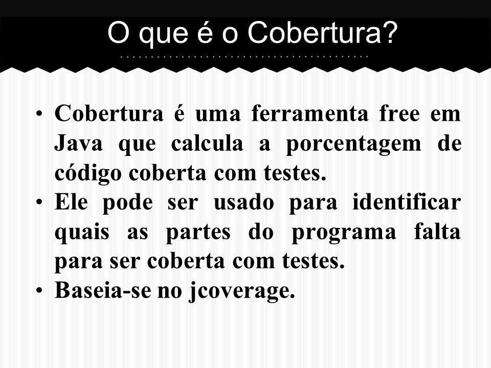 O que é o Cobertura Cobertura é uma ferramenta free em Java que calcula a porcentagem de código coberta com testes.