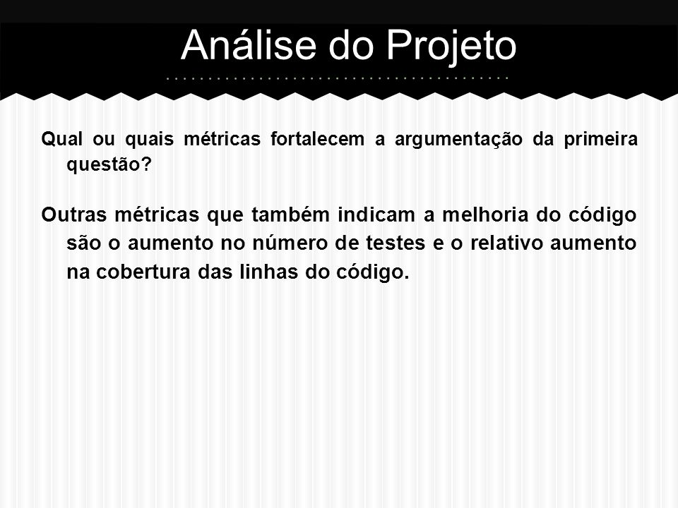 Análise do Projeto Qual ou quais métricas fortalecem a argumentação da primeira questão