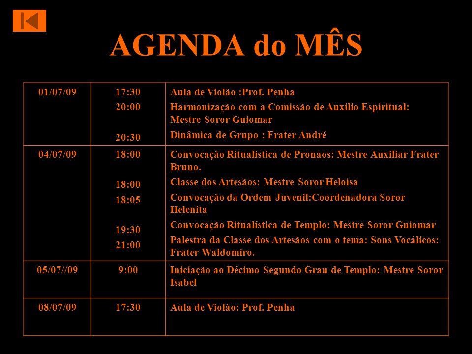 AGENDA do MÊS 01/07/09 17:30 20:00 20:30 Aula de Violão :Prof. Penha