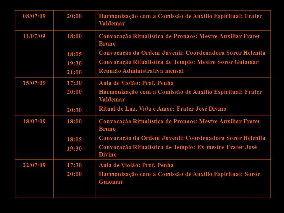 08/07/09 20:00. Harmonização com a Comissão de Auxilio Espiritual: Frater Valdemar. 11/07/09. 18:00.